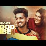 Good Vibe | Navjot | Proof | Deep Rehaan and Sukh Bajwa and Jeewan | Punjabi Super Hit Song | Latest Video Song | Official Video Song 2020